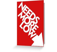 Needs More Low (5) Greeting Card