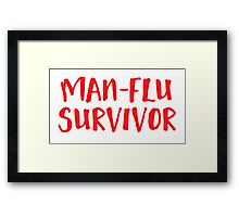 MAN-FLU survivor Framed Print