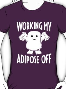 Working my adipose off T-Shirt
