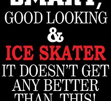 SMART GOOD LOOKING AND ICE SKATER IT DOESN'T GET ANY BETTER THAN THIS by teeshoppy