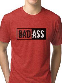 Badass! Tri-blend T-Shirt