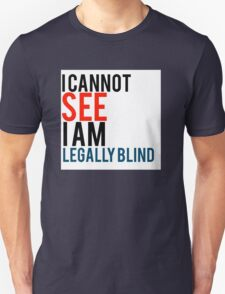 I cannot see I am legal blind quote T-Shirt