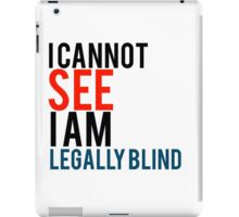 I cannot see I am legal blind quote iPad Case/Skin