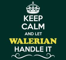 Keep Calm and Let WALERIAN Handle it T-Shirt