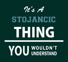 Its a STOJANCIC thing, you wouldn't understand T-Shirt