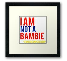 I am not  a bambie Frankieonpcin1080p quote Framed Print