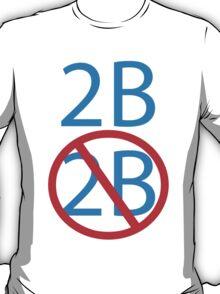 2b or not 2b shakespeare hamlets morbid geek funny nerd T-Shirt