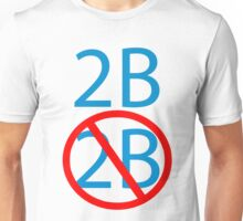 2b or not 2b shakespeare hamlets morbid geek funny nerd Unisex T-Shirt
