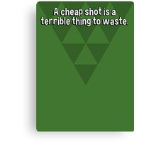 A cheap shot is a terrible thing to waste.  Canvas Print