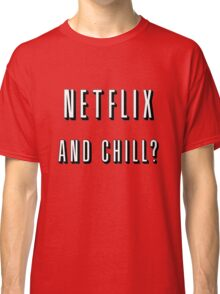 Netflix and chill? Classic T-Shirt