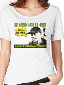 BE GREEN LIKE ED GEIN Women's Relaxed Fit T-Shirt