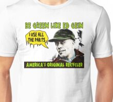 BE GREEN LIKE ED GEIN Unisex T-Shirt