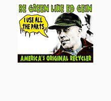 BE GREEN LIKE ED GEIN Unisex T-Shirt