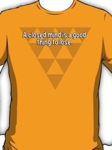 A closed mind is a good thing to lose. T-Shirt