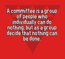 A committee is a group of people who individually can do nothing' but as a group decide that nothing can be done. T-Shirt