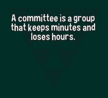 A committee is a group that keeps minutes and loses hours. T-Shirt