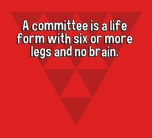 A committee is a life form with six or more legs and no brain. T-Shirt