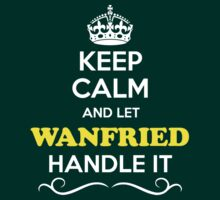 Keep Calm and Let WANFRIED Handle it T-Shirt