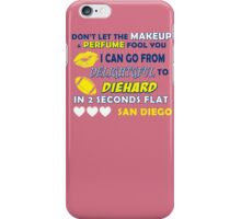 don't letb the makeup perume fool fool you i can go from deligtfuhl to die hard in 2 seconds flat san diego iPhone Case/Skin