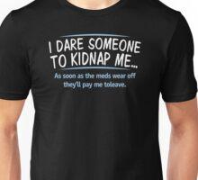 Dare Kidnap Funny Humor Hoodie / T-Shirt Unisex T-Shirt