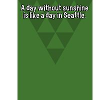A day without sunshine is like a day in Seattle. Photographic Print