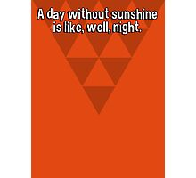 A day without sunshine is like' well' night. Photographic Print