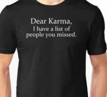 Dear Karma I Have A List Of People You Missed Unisex T-Shirt