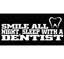 smile all night, sleep with a dentist Photographic Print