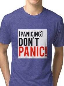 Don't panic phrase from well know tv show Tri-blend T-Shirt