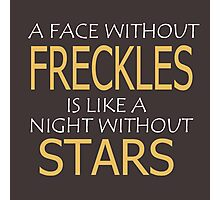 A FACE WITHOUT FRECKLES IS LIKE A NIGHT WITHOUT STARS Photographic Print