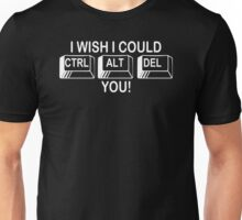 i Wish I could Delete You Funny Humor Hoodie / T-Shirt Unisex T-Shirt