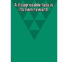 A disagreeable task is its own reward. Photographic Print
