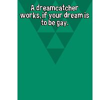 A dreamcatcher works' if your dream is to be gay. Photographic Print