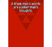 A drunk man's words are a sober man's thoughts. Photographic Print