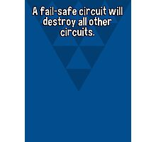 A fail-safe circuit will destroy all other circuits. Photographic Print