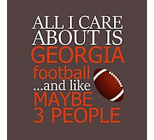 ALL CARE ABOUT IS GEORGIA FOOTBALL...AND LIKE MAYBE 3 PEOPLE  Photographic Print