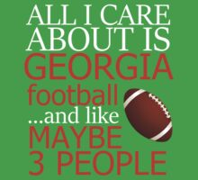 ALL CARE ABOUT IS GEORGIA FOOTBALL...AND LIKE MAYBE 3 PEOPLE  T-Shirt