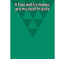 A fool and his money are my best friends Photographic Print
