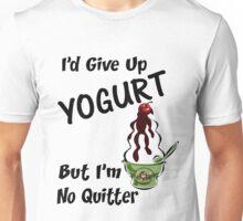 I'd Give Up YOGURT...... Unisex T-Shirt