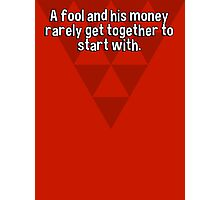 A fool and his money rarely get together to start with. Photographic Print