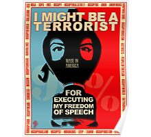I MIGHT BE A TERRORIST FOR..... Poster