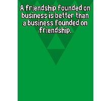 A friendship founded on business is better than a business founded on friendship. Photographic Print