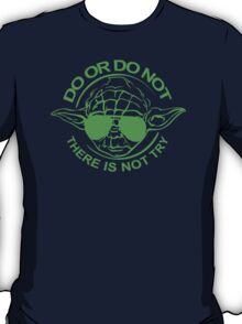 Do Or Do Not There Is No Try Funny Humour T-Shirt & Hoodie T-Shirt
