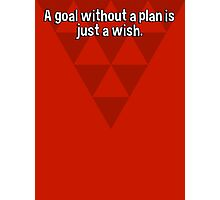 A goal without a plan is just a wish. Photographic Print