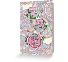 You, me, plus tea. Greeting Card