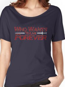 who wants to live forever Women's Relaxed Fit T-Shirt