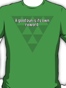 A good pun is its own reword. T-Shirt