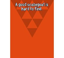 A good scapegoat is hard to find. Photographic Print