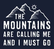 The Mountains Are Calling Me And I Must Go T Shirt by wordsonashirt