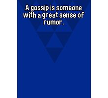 A gossip is someone with a great sense of rumor. Photographic Print